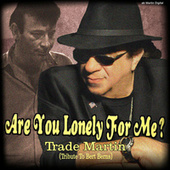 Are You Lonely For Me? by Trade Martin