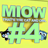 MIOW - That's the Cat and Owl, Vol. 4 by The Cat and Owl