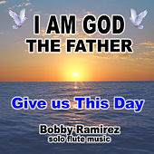 I Am God The Father: Give Us This Day by Bobby Ramirez