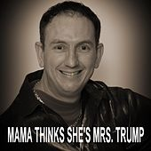 Mama Thinks She's Mrs. Trump by Sean D Lewis