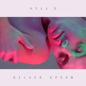 Silver Spoon von Kill J