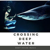 Crossing Deep Water Deep House Music de Various