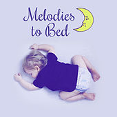 Melodies to Bed – Music for Kids, Bedtime, Classical Sounds for Sleep, Calming Lullabies by Lullaby Land