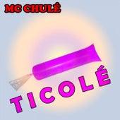 Ticolé de MC Chulé