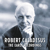 Robert Casadesus - The Early Recordings (Remastered) de Robert Casadesus