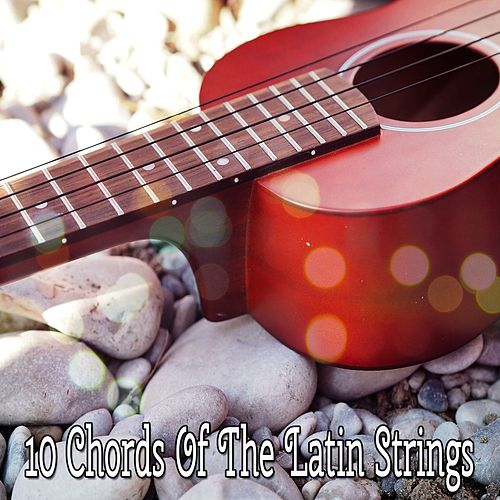 10 Chords Of The Latin Strings von Instrumental
