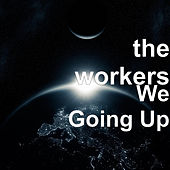 We Going Up by The Workers