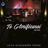 Te Glorificarei (Ao Vivo) by Leila Alessandra Prado