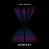 Wait For You (The Remixes) by Jake Miller
