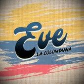 Destilando Amor / La Loba / Porque Te Fuiste / Tiene Espinas el Rosal de Eve La Colombiana