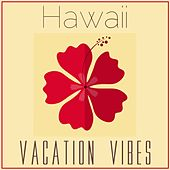 Hawaii Vacation Vibes by Various Artists