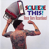 Squeeze This! von Those Darn Accordions!
