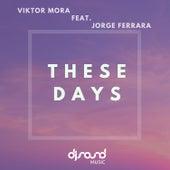 These Days (feat. Jorge Ferrara) de Viktor Mora