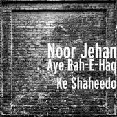 Aye Rah-E-Haq Ke Shaheedo by Noor Jehan