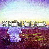 59 Mindful Soul Sounds von Lullabies for Deep Meditation