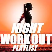 Night Workout Playlist by Various Artists