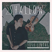 Shallow by Josh Lintag