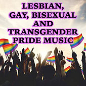 Lesbian, Gay, Bisexual and Transgender Pride Music by Various Artists