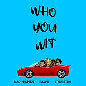 Who You Wit by Mac-N-Spitzz