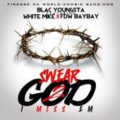 Swear 2 God I Miss Em by FDW BayBay