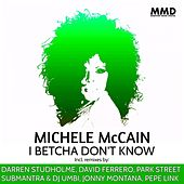 I Betcha Don't Know(The Remix Collection) de Michele Mccain