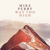 Way Too High by Mike Perry