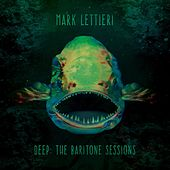 Deep: The Baritone Sessions by Mark Lettieri