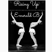 Rising Up by Emerald B.