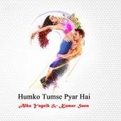 Humko Tumse Pyar Hai by Alka Yagnik