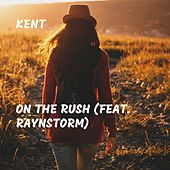 On the Rush (feat. Raynstorm) by Kent