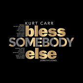 Bless Somebody Else (Dorothy's Song) de Kurt Carr