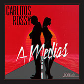A Medias by Carlitos Rossy