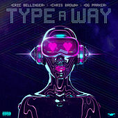 Type a Way (feat. Chris Brown & OG Parker) by Eric Bellinger