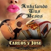 Anhelando Tus Besos by Carlos Y Jose
