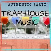 Authentic Party Trap - House Music von Various