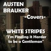 I'm Finding it Harder to be a Gentleman by Austen Brauker