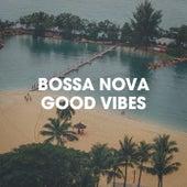 Bossa Nova Good Vibes by Various Artists