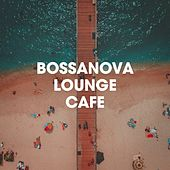 Bossanova Lounge Café by Various Artists