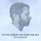 In the Aeroplane over the Sea by Dan Mangan + Blacksmith