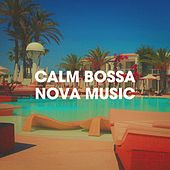 Calm Bossa Nova Music by Various Artists