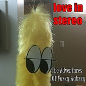 The Adventures Of Fuzzy Wahzzy de Love In Stereo
