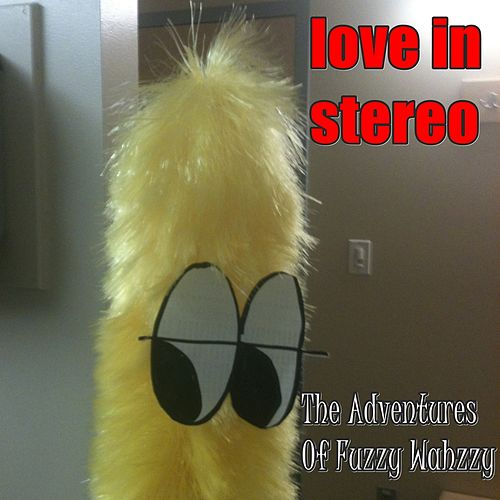 The Adventures Of Fuzzy Wahzzy by Love In Stereo