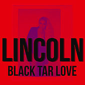 Black Tar Love by Lincoln