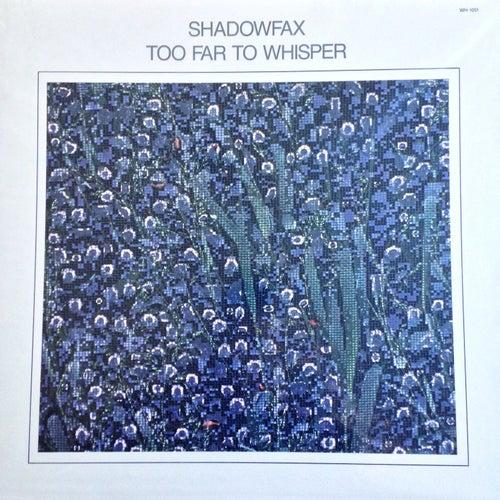 Too Far to Whisper by Shadowfax
