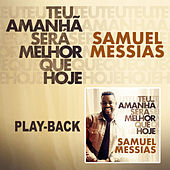 Teu Amanhã Será Melhor que Hoje (Playback) von Samuel Messias