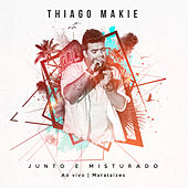 Junto e Misturado Ao Vivo von Thiago Makie