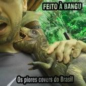 Os piores covers do Brasil de Feito à Bangu