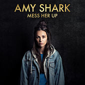 Mess Her Up von Amy Shark