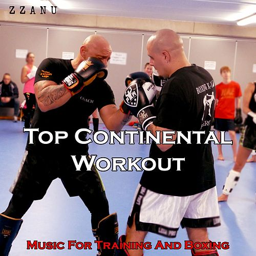 Top Continental Workout (Music for Training and Boxing) by ZZanu