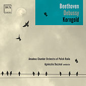 Beethoven, Debussy & Korngold: Works for Orchestra von Amadeus Chamber Orchestra of Polish Radio